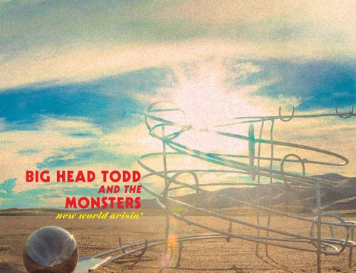 AMPED™ FEATURED ALBUM OF THE WEEK: BIG HEAD TODD & THE MONSTERS/NEW WORLD ARISIN'